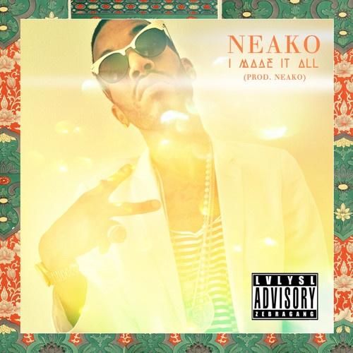 "Neako ""I Made It All"""