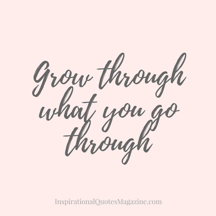 Pinterest-Friendly Image Facebook/Google Plus/Instagram-Friendly Image Grow through what you go through