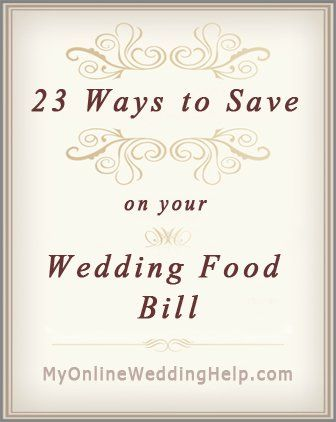 23 Ways to Save Money on Your Wedding Food Bill | My Online Wedding Help Wedding Planning Advice