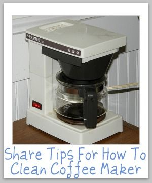 how to clean a coffee maker http://www.stain-removal-101.com/how-to-clean-coffee-maker.html