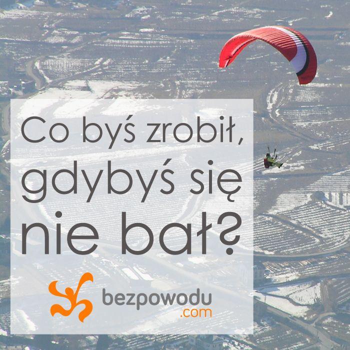 Co byś zrobił, gdybyś się nie bał?    BezPowodu.com   #inspiracja #motywacja #cytaty #cytat