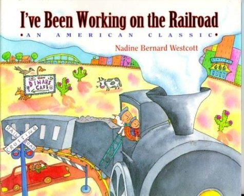 I've been working on the railroad by illustrated by Nadine Bernard Westcott.