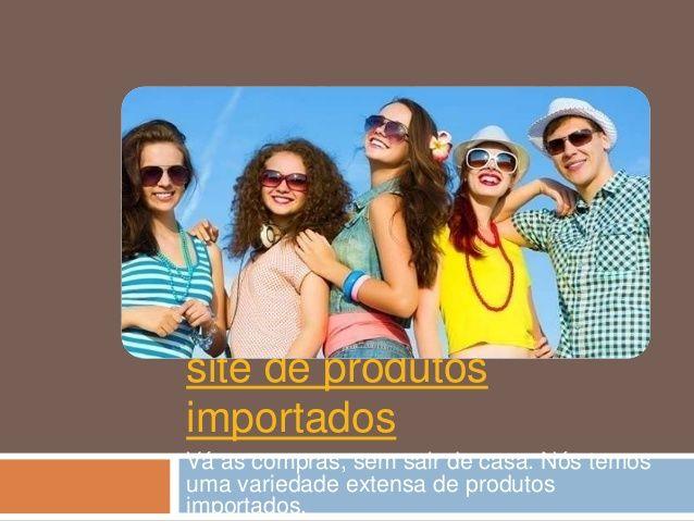 Site de produtos importados by produtosimportados via slideshare