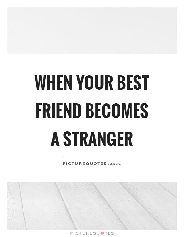 Quotes About Missing Your Ex Best Friend 17 Best Stranger Quote...