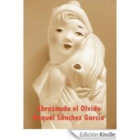 Abrazando el Olvido en Amazon     http://www.amazon.es/dp/B006V34TM0
