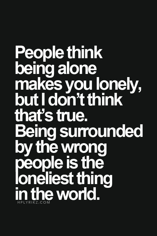 Being surrounded by the wrong people is the loneliest feeling in the world. Description from pinterest.com. I searched for this on bing.com/images