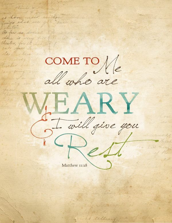 """Come to me all who are weary and I will give you rest."" Isn't it wonderful that God wants to take all of our worries, doubts, and problems away? He gives me rest."