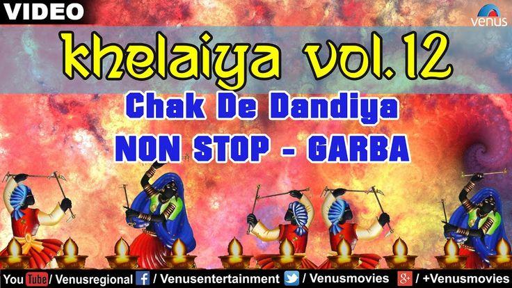 Khelaiya - Vol 12 : Chak De Dandiya   Latest Gujarati Garba Songs - Vide...