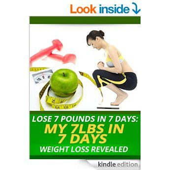 Lose 7 Pounds In 7 Days: My 7lbs In 7 Days Weight Loss Revealed eBook: My Weight Loss Dream: Amazon.co.uk: Kindle Store