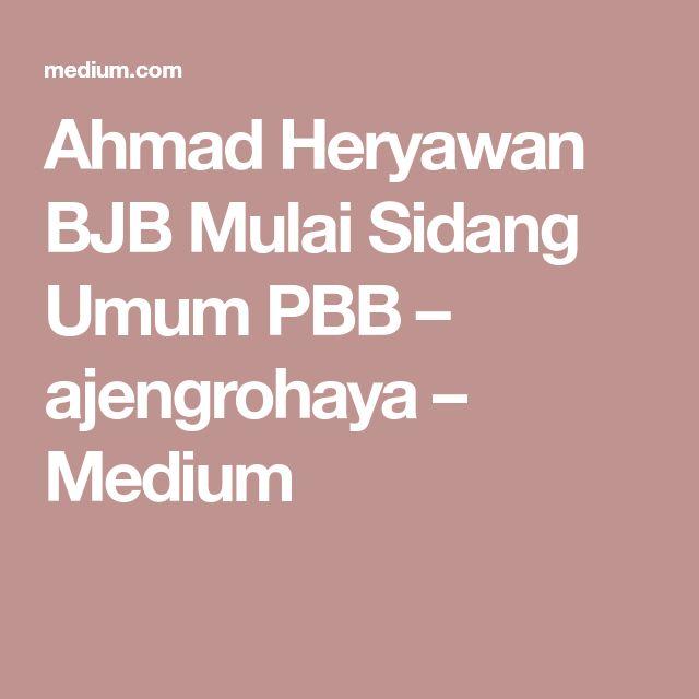 Ahmad Heryawan BJB Mulai Sidang Umum PBB – ajengrohaya – Medium