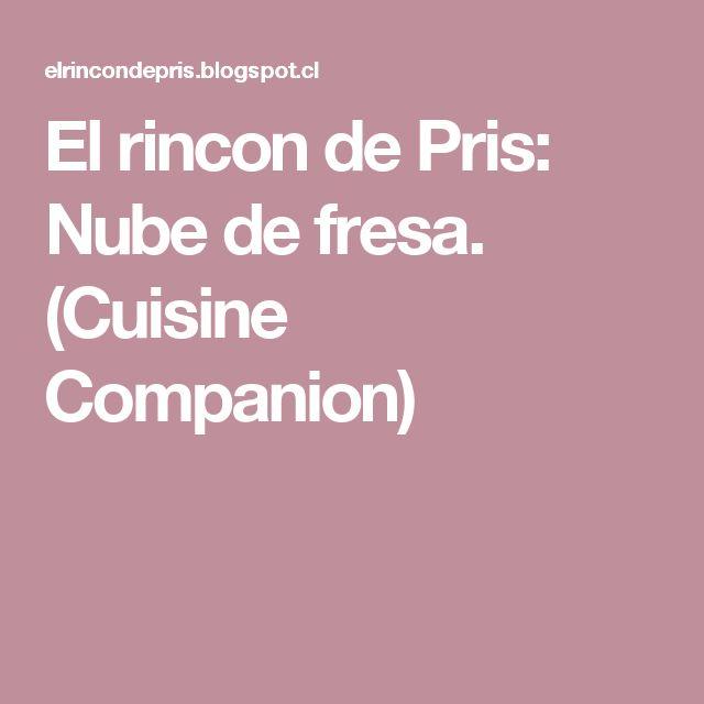 El rincon de Pris: Nube de fresa. (Cuisine Companion)