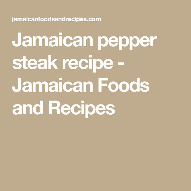 Jamaican pepper steak recipe - Jamaican Foods and Recipes