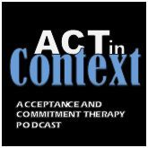 ACT in Context: The Acceptance and Commitment Therapy Podcast - contextualscience.org