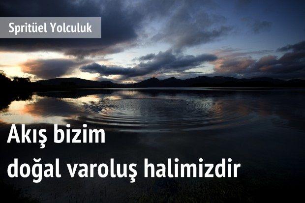 Akış bizim doğal varoluş halimizdir. --> http://sifakulubu.com/akis/