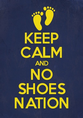 KEEP CALM AND NO SHOES NATION