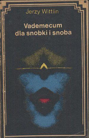 Vademecum dla snobki i snoba, Jerzy Wittlin, Literackie, 1989, http://www.antykwariat.nepo.pl/vademecum-dla-snobki-i-snoba-jerzy-wittlin-p-14011.html