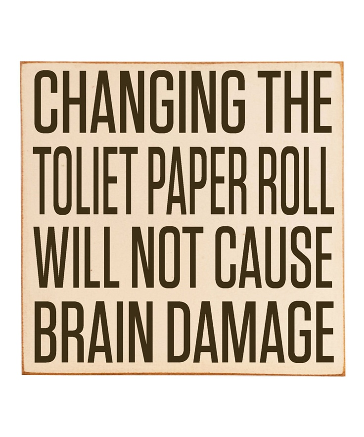 Honey, I'm sorry, but it's just true.   (Cream & Brown Changing Toilet Paper Wall Art)