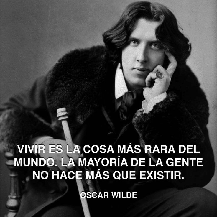 « Vivir es la cosa más rara del mundo. La mayoría de la gente no hace más que existir. » Oscar Wilde #wilde #vivir #oscar http://www.pandabuzz.com/es/cita-del-dia/oscar-wilde-vivir-o-existir