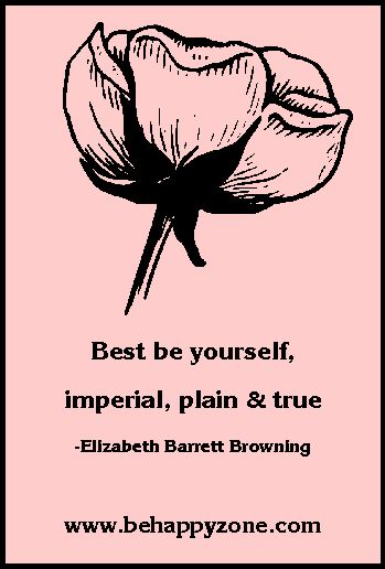 Best be yourself. Imperial, plain, and true. - Elizabeth Barrett Browning. Inspirational quotes and poems.