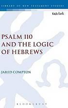 Psalm 110 and the logic of Hebrews #Psalm110 #Hebrews November 2015