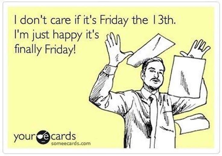 Finally Friday Someecards friday the 13th 2015 -...