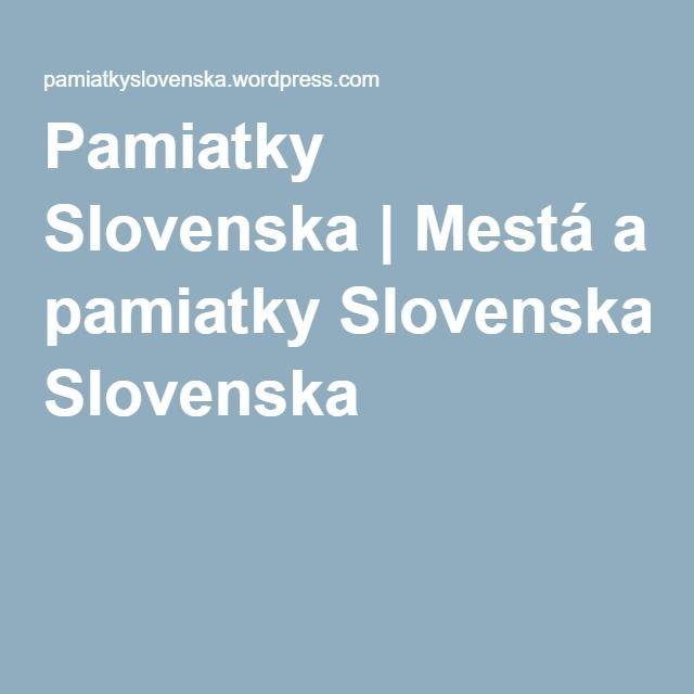 Pamiatky Slovenska | Mestá a pamiatky Slovenska