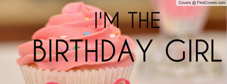 I Am Birthday Girl Cover Photos Best 25+ Birthd...