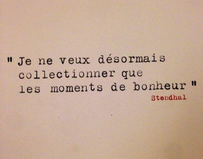 Citation Je ne veux désormais collectionner que les moments de bonheur. Stendhal