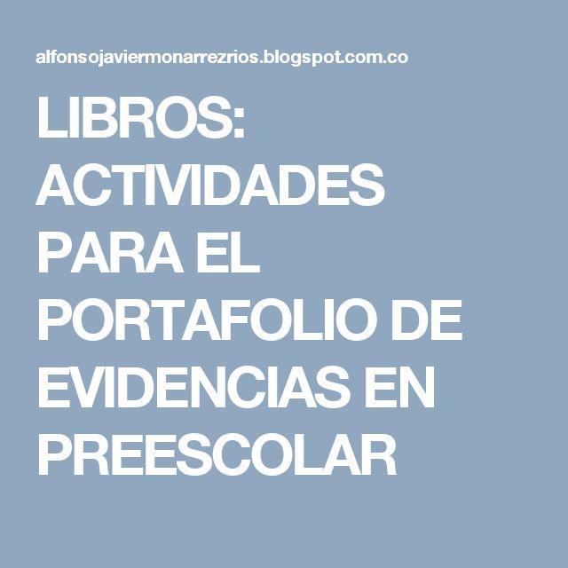 LIBROS: ACTIVIDADES PARA EL PORTAFOLIO DE EVIDENCIAS EN PREESCOLAR