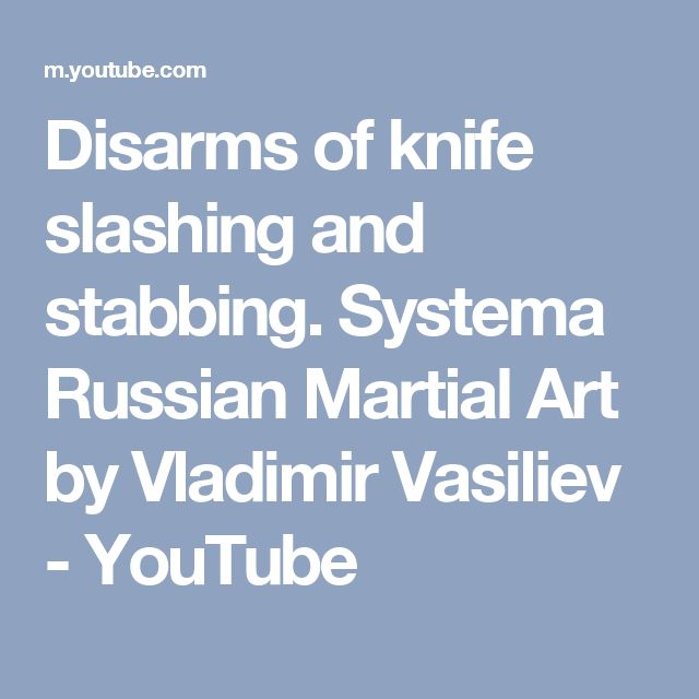 Disarms of knife slashing and stabbing. Systema Russian Martial Art by Vladimir Vasiliev - YouTube