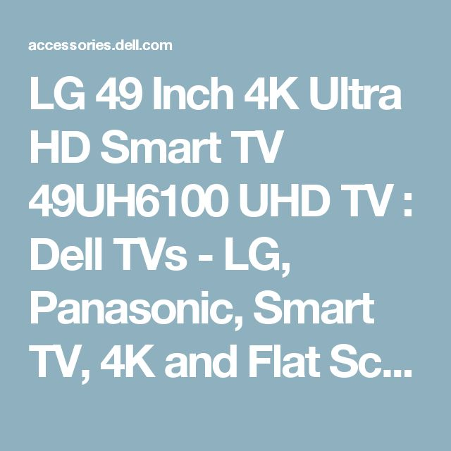 LG 49 Inch 4K Ultra HD Smart TV 49UH6100 UHD TV : Dell TVs - LG, Panasonic, Smart TV, 4K and Flat Screen TVs | Dell Canada