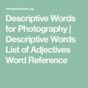 Descriptive Words for Photography   Descriptive Words List of Adjectives Word Reference