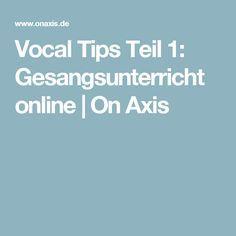 Vocal Tips Teil 1: Gesangsunterricht online | On Axis