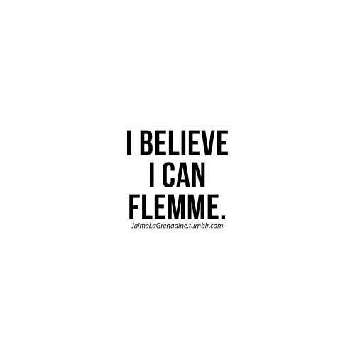 I believe I can flemme - #JaimeLaGrenadine #flemme #dimanche #ibelieveicanfly #citation #message #punchline