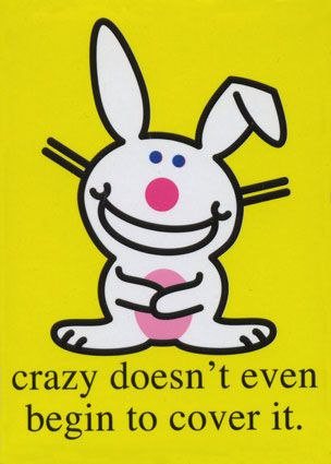 Image result for you're crazy happy bunny