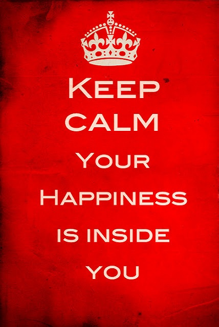 Keep Calm your happiness is inside you