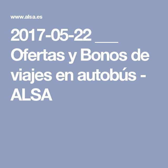2017-05-22  ___  Ofertas y Bonos de viajes en autobús - ALSA