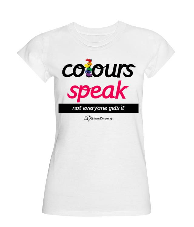 Colours Speak! Sometimes, with the right colours, the message somehow gets shorter and stronger!  Needless to say, not everyone gets it! A great design for the bold and daring! Grab yours today!