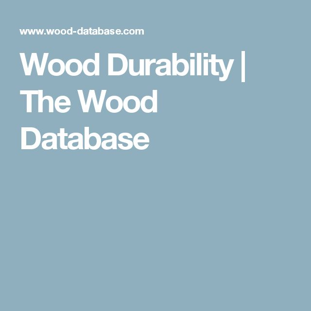 Wood Durability | The Wood Database
