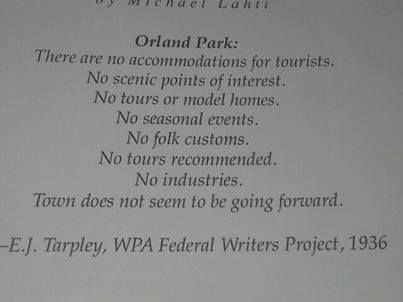 """1936. Federal Writer's Project describing Orland Park as a """"town that does not seem to be moving forward."""""""