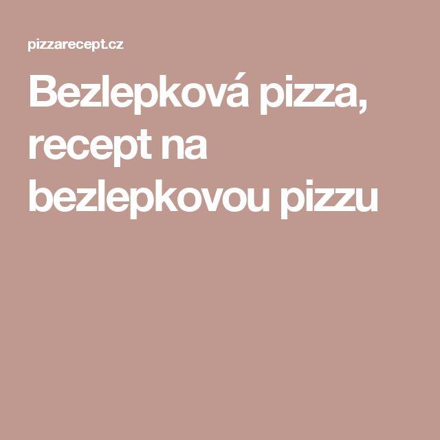 Bezlepková pizza, recept na bezlepkovou pizzu