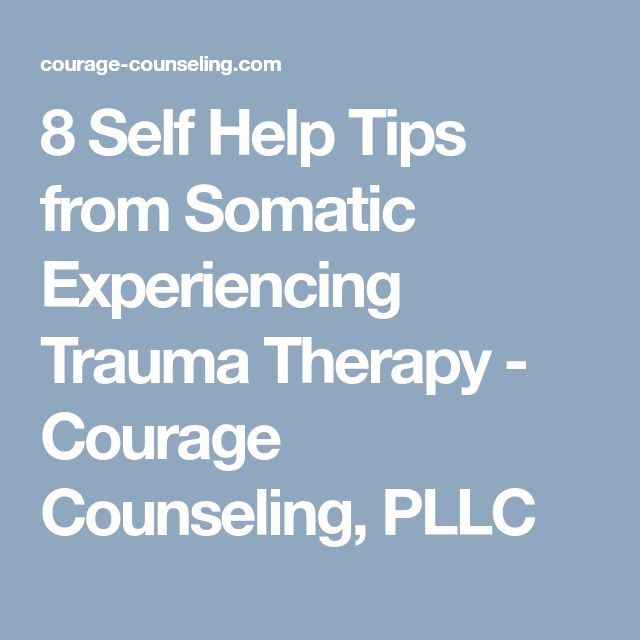 8 Self Help Tips from Somatic Experiencing Trauma Therapy - Courage Counseling, PLLC