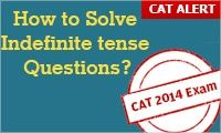 Prof S K Agarwal, Expert on Verbal Ability shares the importance of indefinite tenses and tips on how to prepare and solve the questions in CAT 2014