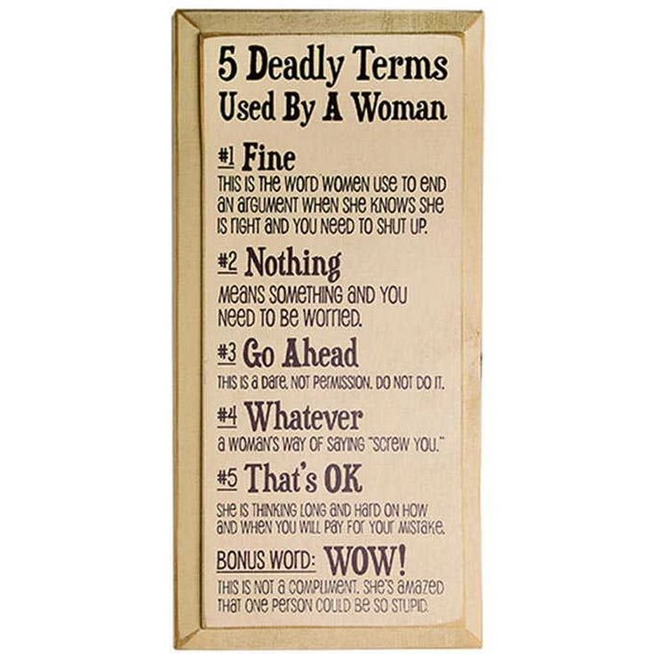 """5 Deadly Terms Used By a Woman  You know those certain words the ladies in your life use that always mean something else? Well, here's a short list to help you understand or at least translate what they're saying. Handcrafted in the USA from solid knotty pine. Keyhole in the back. 9""""W x 18""""H.  #humor #haha #chiste #jokes #memondo #joke #hilarious #funnypictures #lucu #laugh #meme #laughing #comedy #joking #comedia #lmfao #kocak #ngakak #wacky #instafun #witty #memes #moriderisa #silly"""