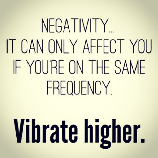 "People always ask ... But what does that mean? ""vibrate Higher""? It means to think positive thoughts and in turn FEEL positive emotions. When we grow into a Universal Spiritual Perspective, we can see that everything is happening for the expansion of our soul! Whether it looks bad or good, it is all happening FOR us and not to us! When we transform our ""victim"" mentality into ""empowerment"" we see that the universe and us are ONE!"