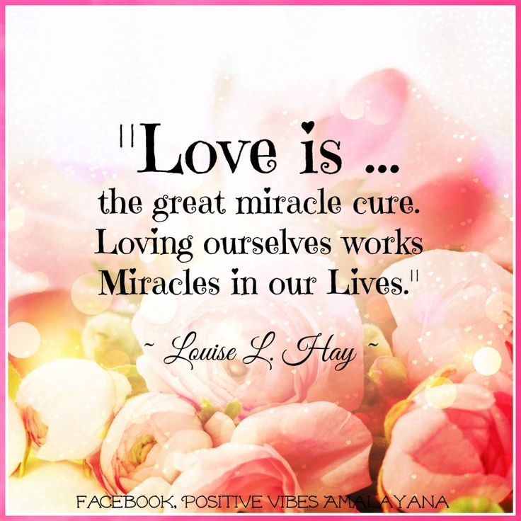Inspirational Quotes About Positive: Love Is The Great Miracle Cure. Loving Ourselves Works