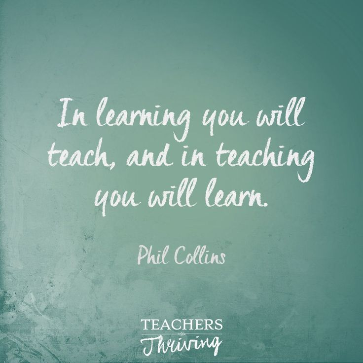 """In learning you will teach, and in teaching you will learn."" Phil Collins. Teacher quotes 