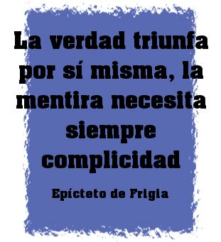 La verdad triunfa por sí misma, la mentira necesita siempre complicidad. #Epicteto