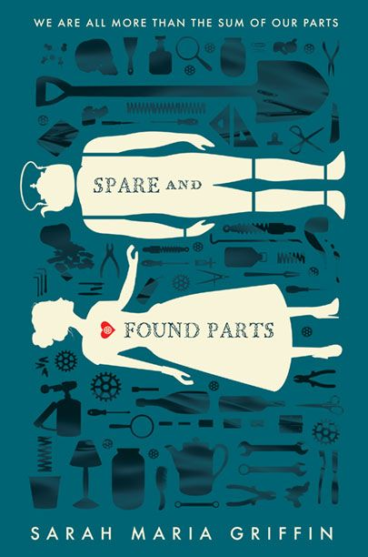 Spare and Found Parts by Sarah Maria Griffin