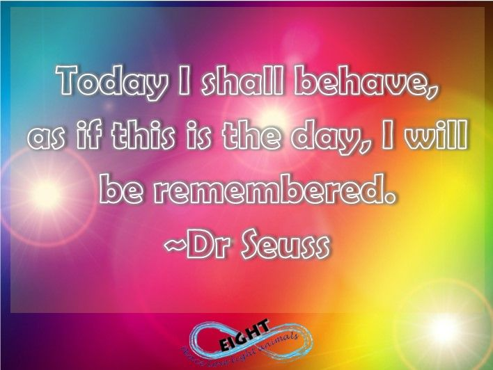 Ah! Today I will be remembered! For the good things about me!